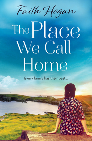 The Place We Call Home - Faith Hogan