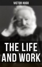 The Life And Work Of Victor Hugo