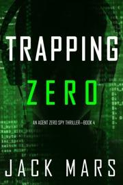 Trapping Zero (An Agent Zero Spy Thriller—Book #4) PDF Download