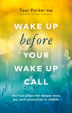 Wake Up Before Your Wake-Up Call: The Five Pillars for Deeper Love, Joy, and Connection in Midlife