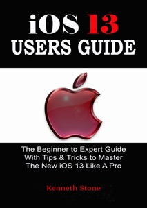 iOS 13 Users Guide: The Beginner to Expert Guide With Tips & Tricks to Master The New iOS 13 Like A Pro da Kenneth Stone