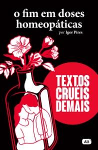 O fim em doses homeopáticas - Textos cruéis demais Book Cover