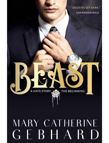 Beast: A Hate Story, The Beginning - Mary Catherine Gebhard - Mary Catherine Gebhard