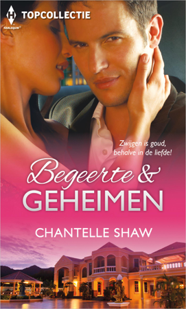 Begeerte & geheimen - Chantelle Shaw