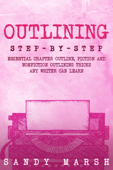 Outlining: Step-by-Step  Essential Chapter Outline, Fiction and Nonfiction Outlining Tricks Any Writer Can Learn
