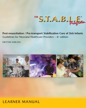 The S.T.A.B.L.E. Program, Learner/ Provider Manual: Post-Resuscitation/ Pre-Transport Stabilization Care of Sick Infants
