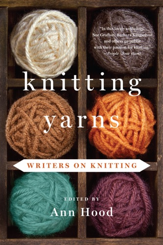 Ann Hood - Knitting Yarns: Writers on Knitting