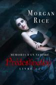 Prédestination: Mémoires d'un Vampire – Livre Quatre