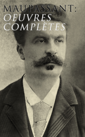 Maupassant: Oeuvres complètes
