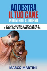 Addestra il tuo cane in 10 minuti al giorno: Come capire e risolvere i problemi comportamentali Libro Cover