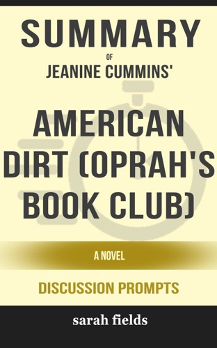 Sarah Fields - Summary of American Dirt (Oprah's Book Club): A Novel by Jeanine Cummins (Discussion Prompts)
