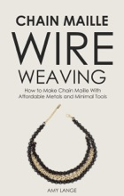 Chain Maille Wire Weaving: How to Make Chain Maille With Affordable Metals and Minimal Tools