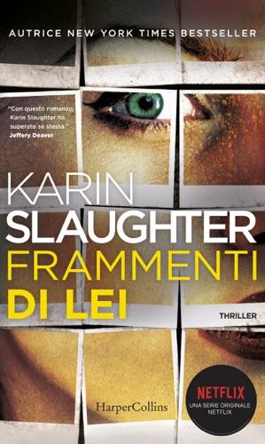 Karin Slaughter - Frammenti di lei