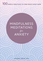 Mindfulness Meditations for Anxiety: 100 Simple Practices to Find Peace Right Now ebook Download