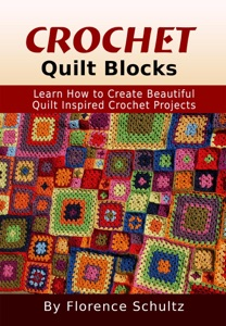 Crochet Quilt Blocks. Learn How to Create Beautiful Quilt Inspired Crochet Projects