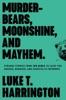 Murder-Bears, Moonshine, And Mayhem