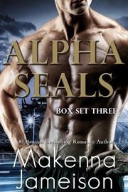 Alpha SEALs Box Set Three (Books 7-9) - Makenna Jameison by  Makenna Jameison PDF Download