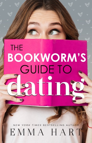 Emma Hart - The Bookworm's Guide to Dating (The Bookworm's Guide, #1)
