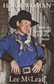 Horse Woman: Notes on Living Well & Riding Better