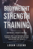 Logan Legend - Bodyweight Strength Training: Discover How a High Metabolism Diet Strength Training and the Keto Diet Can Deliver Fast Results artwork