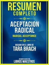 Resumen Completo: Aceptacion Radical (Radical Acceptance) - Basado En El Libro De Tara Brach