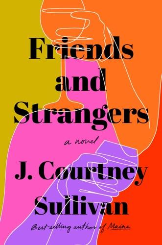 J. Courtney Sullivan - Friends and Strangers