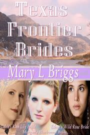 Texas Frontier Brides (Volumes 1-3 & A Bride for Hannigan)