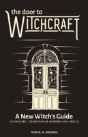Tonya A. Brown - The Door to Witchcraft: A New Witch's Guide to History, Traditions, and Modern-Day Spells artwork