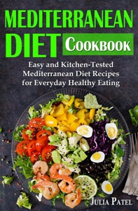 Mediterranean Diet Cookbook: Easy and Kitchen-Tested Mediterranean Diet Recipes for Everyday Healthy Eating Book Cover