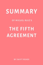 SUMMARY OF MIGUEL RUIZ'S THE FIFTH AGREEMENT BY SWIFT READS