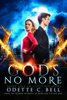 Odette C. Bell - Gods no More Book One  artwork