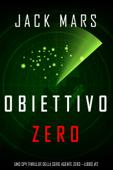 Obiettivo Zero (Uno spy thriller della serie Agente Zero —Libro #2)