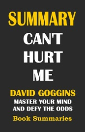 SUMMARY: Can't Hurt Me- David Goggins: Master Your Mind and Defy the Odds read online