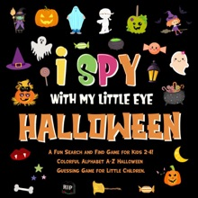 I Spy With My Little Eye - Halloween. A Fun Search and Find Game for Kids 2-4! Colorful Alphabet A-Z Halloween Guessing Game for Little Children.