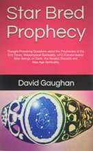 Star Bred Prophecy: Thought-Provoking Questions About the Prophecies of the End Times, Metaphysical Spiritual Extraterrestrials, Alien Beings on Earth, the Akashic Records and Newage Spirituality.