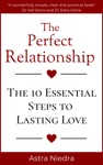 The Perfect Relationship The 10 Essential Steps To Lasting Love