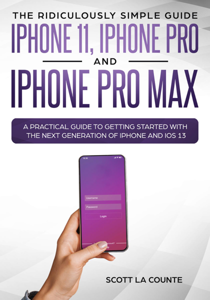 The Ridiculously Simple Guide to iPhone 11, iPhone Pro and iPhone Pro Max