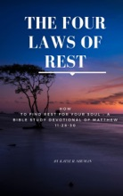 The Four Laws of Rest: How to Find Rest for Your Soul – A Bible Study Devotional of Matthew 11:28-30