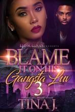 Blame It On His Gangsta Luv 3
