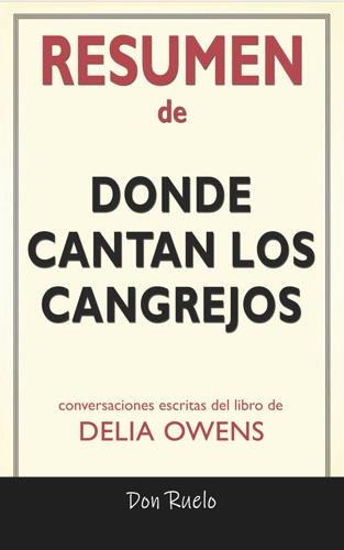 Don Ruelo - Resumen de Donde Cantan Los Cangrejos: Conversaciones Escritas Del Libro De Delia Owens