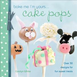 Bake Me I'm Yours . . . Cake Pops