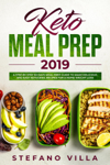 Keto Meal Prep 2019: A Step by Step 30-Days Meal Prep Guide to Make Delicious and Easy Ketogenic Recipes for a Rapid Weight Loss