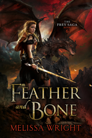 The Frey Saga Book VI: Feather and Bone