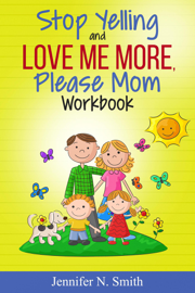 Stop Yelling And Love Me More, Please Mom Workbook