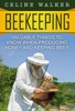 Beekeeping: Valuable Things To Know When Producing Honey And Keeping Bees