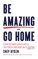 Shep Hyken - Be Amazing or Go Home artwork