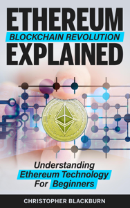 Ethereum Blockchain Revolution Explained: Understanding Ethereum Technology For Beginners Boekomslag