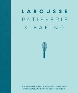 Larousse Patisserie and Baking by Éditions Larousse & Editions Larousse Book Cover