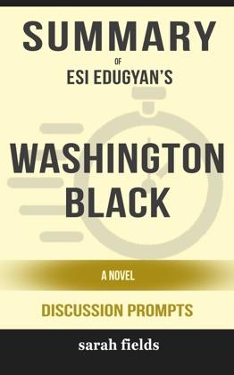 Summary of Washington Black: A novel by Esi Edugyan (Discussion Prompts)