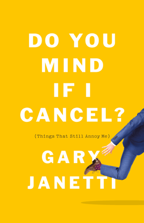Do You Mind If I Cancel? - Gary Janetti
